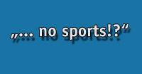 no sports!? (Grafik: Dieter Hofer)